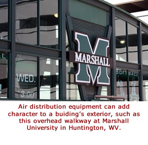 Air distribution equipment can add character to a building's exterior, such as this overhead walkway at Marshall University in Huntington, WV.